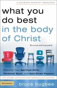 What You Do Best in the Body of Christ : Discover Your Spiritual Gifts, Personal Style, and...