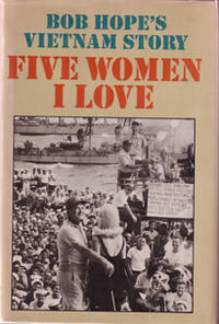 image of Five Women I Love;  Bob Hope's Vietnam story