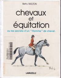 Chevaux et équitation ou les secrets d'un «Homme» de cheval