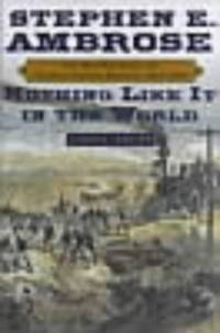 Nothing Like it in the World: The Men That Built the Transcontinental Railroad, 1863-1869