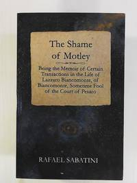 image of The Shame Of Motley: Being the Memoir of Certain Transactions in the Life of Lazzaro Biancomonte, of Biancomonte, Sometime Fool of the Court of Pesaro
