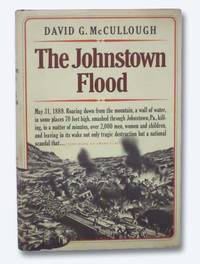 image of The Johnstown Flood [The Incredible Story Behind One of the Most Devastating 'Natural' Disasters American Has Ever Known]