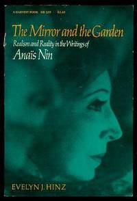 THE MIRROR AND THE GARDEN - Realism and Reality in the Writings of Anais Nin by  Evelyn J. (re: Anais Nin) Hinz - Paperback - First Printing - First Thus - 1973 - from W. Fraser Sandercombe and Biblio.com