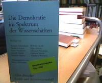 Die Demokratie im Spektrum der Wissenschaften. Beitr. von ... Hrsg. von Klaus Hartmann,...