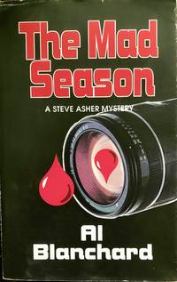 The Mad Season (Steve Asher Mystery, 2) by  Al Blanchard - Paperback - Signed - 2002-06-01 - from Epilonian Books (SKU: 20180321006)