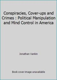 image of Conspiracies, Cover-ups and Crimes : Political Manipulation and Mind Control in America