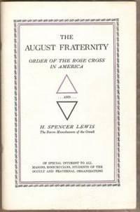THE AUGUST FRATERNITY IN AMERICA, Order of the Rose Cross in America and  H. Spencer Lewis, the Baron Munchausen of the Occult by Clymer, R. Swinburne