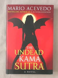 The Undead Kama Sutra by  Mario Acevedo - First Edition - 2008 - from Mind Electric Books and Biblio.com