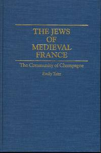THE JEWS OF MEDIEVAL FRANCE: THE COMMUNITY OF CHAMPAGNE