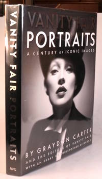 Vanity Fair. The Portraits. A Century of Iconic Images. Forward by Graydon Carter. Essays by...