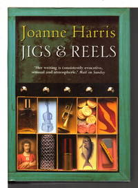 JIGS AND REELS. by  Joanne Harris - Signed First Edition - (2004) - from Bookfever.com, IOBA and Biblio.co.nz