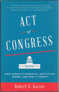 Act of Congress: How America\'s Essential Institution Works, and How It Doesn\'t