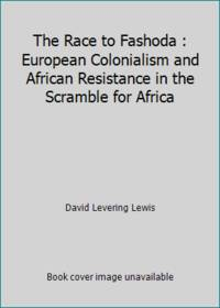 image of The Race to Fashoda : European Colonialism and African Resistance in the Scramble for Africa