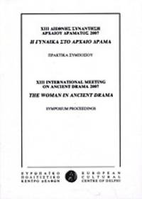 XIII International Meeting on Ancient Drama 2007: The Woman in Ancient Drama