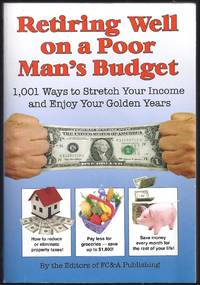 Retiring Well On A Poor Man's Budget: 1,001 Ways To Stretch Your Income And Enjoy Your Golden...