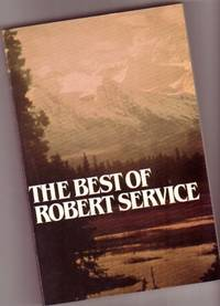 The Best of Robert Service -  The Shooting of Dan McGrew /  The Spell of the Yukon /  The Creamation of Sam McGee / Pull-Man Porter / The Outlaw / The March of the Dead / The Woman and the Angel / Athabaska Dick / The Bohemian / +++++