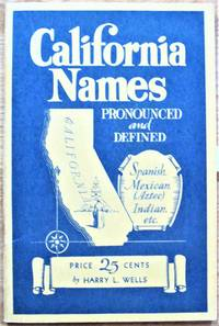 California Names. Words, Phrases and Place Names in Common Use in the Golden State, Spelled, Pronounced, Defined and Explained