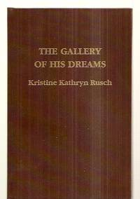 THE GALLERY OF HIS DREAMS [A NOVELLA] [AXOLOTL PRESS SPECIAL EDITION] by  Kristine Kathryn [introduction by Dean Wesley Smith] [limitation page artwork by George Barr] Rusch - Signed First Edition - 1991 - from biblioboy and Biblio.co.uk
