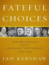 Fateful Choices Ten Decisions That Changed the World, 1940-1941