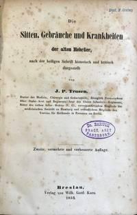 Die Sitten, Gebrauche und Krankheiten der alten Hebraer, nach der heilgen Schrift historisch und kritisch dargestellt.
