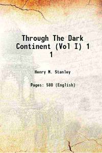 image of Through The Dark Continent or the sources of the nile around the great lakes of equatorial africa and down the livingstone river to the atlantic ocean Volume 1 1878 [Hardcover]
