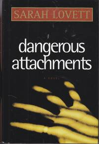 Dangerous Attachments by  Sarah Lovett - Hardcover - Book Club Edition - 1995 - from Ye Old Bookworm (SKU: U12941)