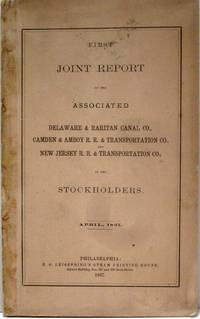FIRST JOINT REPORT OF THE ASSOCIATED DELAWARE & RARITAN CANAL CO., CAMDEN  & AMBOY R.R. & TRANSPORTATION CO., NEW JERSEY R.R. & TRANSPORTATION CO.,  TO THE STOCKHOLDERS, APRIL. 1867