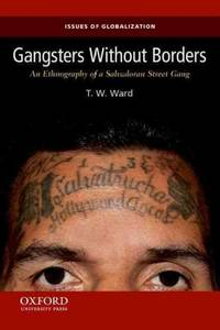 Gangsters Without Borders: An Ethnography of a Salvadoran Street Gang (Paperback)