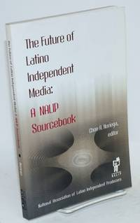 The future of Latino independent media: a NALIP sourcebook