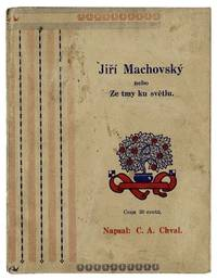 Jirí Machovsky nebo Ze tmy ku svetlu [cover title] by  C.A [IMMIGRANT LITERATURE] [CZECH-AMERICAN IMPRINTS] CHVAL - Paperback - First Edition - 1918] - from Lorne Bair Rare Books and Biblio.com