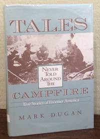 TALES NEVER TOLD AROUND THE CAMPFIRE. True Stories of Frontier America