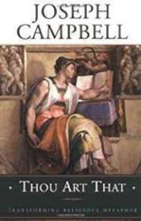 Thou Art That: Transforming Religious Metaphor by  Joseph Campbell - 1st - 2001 - from Monroe Street Books and Biblio.com