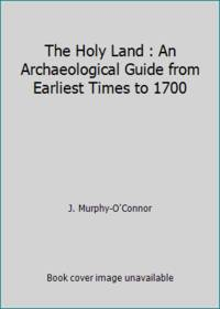 image of The Holy Land : An Archaeological Guide from Earliest Times to 1700