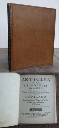 ARTICLES and ORDINANCES of WARRE, for the present Expedition of the Army of the Kingdome of Scotland. By the Committee of Estates, and his Excellence, the Lord Generall of the Army.