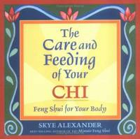 Care and Feeding of Your Chi : Feng Shui for Your Body