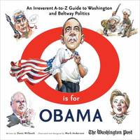 O Is for Obama : An Irreverent A-to-Z Guide to Washington and Beltway Politics