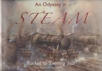 An Odyssey in Steam - Railway Paintings Fron ' Rocket' to 'Evening Star'.