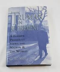 Truman in Retirement: A Former President Views the Nation and the World
