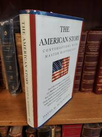 THE AMERICAN STORY: CONVERSATIONS WITH MASTER HISTORIANS [SIGNED]