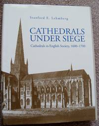 CATHEDRALS UNDER SIEGE: Cathedrals in English Society, 1600 - 1700