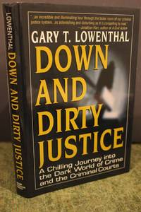 Down and Dirty Justice  A Chilling Journey into the Dark World of Crime  and the Criminal Courts by  Gary T Lowenthal - Hardcover - 2003 - from Hammonds Books  and Biblio.com