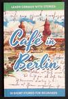 Learn German with Stories: Café in Berlin -- 10 Short Stories for Beginners