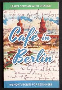 image of Learn German with Stories: Café in Berlin -- 10 Short Stories for Beginners