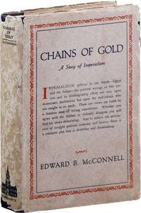 Chains of Gold: A Story and a Study of Imperialism by  Edward B McCONNELL - First Edition - [1929] - from Lorne Bair Rare Books and Biblio.com
