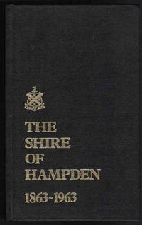 THE SHIRE OF HAMPDEN 1863 - 1963 The Story of the Shire of Hampden, and  the Industrial and Social Development of the Towns and Districts Within  its Boundaries, Together with its Geological History