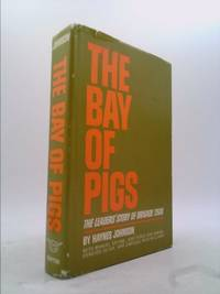 The Bay of Pigs : The Leaders' Story of Brigade 2506 by Haynes Johnson - Hardcover - Book Club Edition - 1964 - from ThriftBooks (SKU: 829453339)