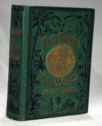 A Tour Around the World By General Grant A Narrative of the Incidents and Events of His Journey