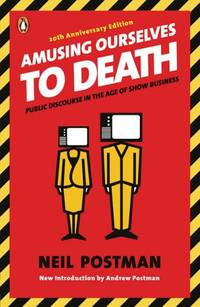 image of Amusing Ourselves to Death: Public Discourse in the Age of Show Business