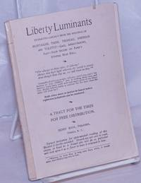 Liberty Luminants: Extracted Largely from the Writings of Montaigne, Paine, Thoreau, Emerson and Tolstoy - Gaul, Anglo-Saxons, Slav - Each Secure on Fame's Eternal Bead Roll...A Tract for the Times for Free Distribution