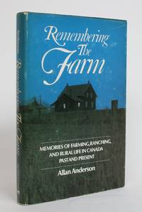 Remembering the Farm: Memories of Farming, Ranching, and Rural Life in Canada, Past and Present